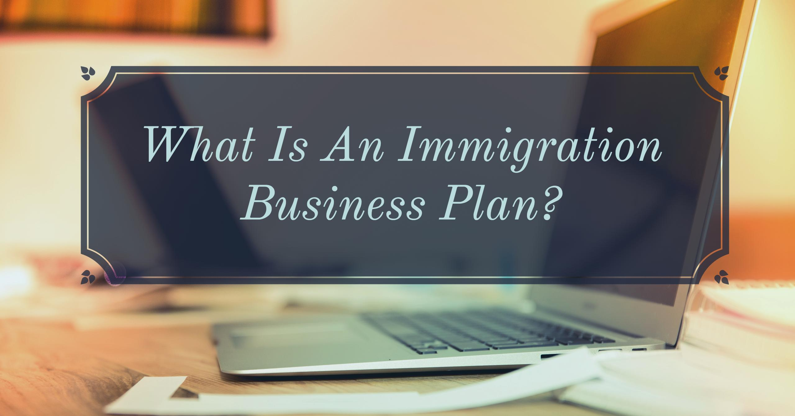 What is an immigration business plan? Immigration Business Plan